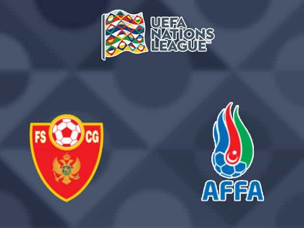 Soi kèo Montenegro vs Azerbaijan 20h00, 10/10 - UEFA Nations League